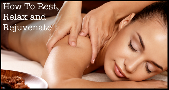 How to Rest Relax and Rejuvenate
