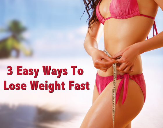 3 Easy Ways To Lose Weight Fast - Weight Loss Diets