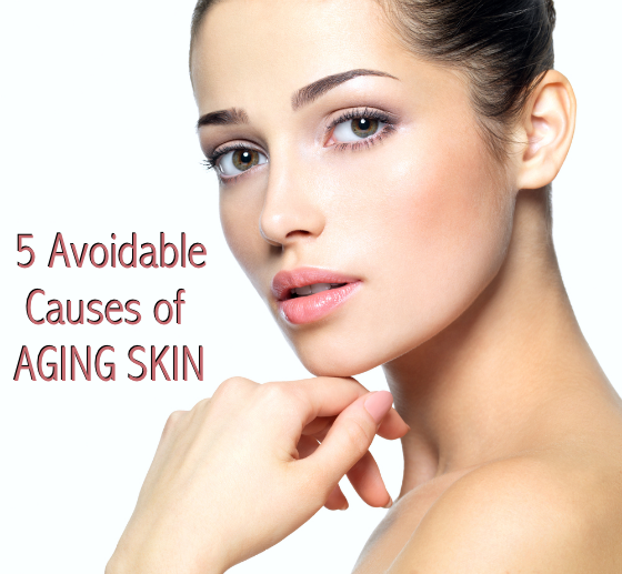 5 Avoidable Causes of Aging Skin