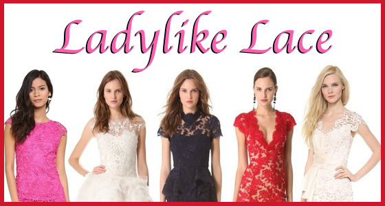 What I'm Loving Now ~ Ladylike Lace
