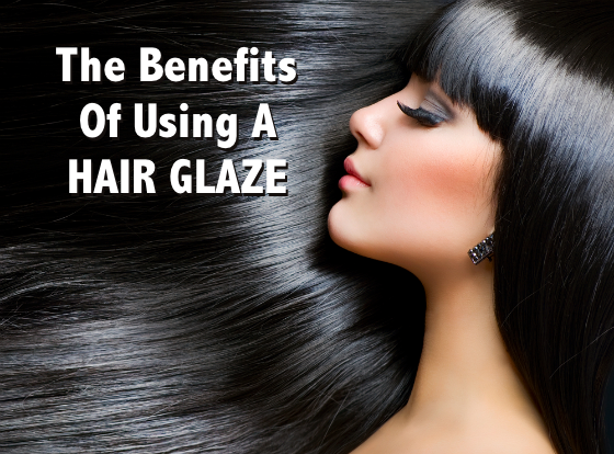 The Benefits of Using A Hair Glaze