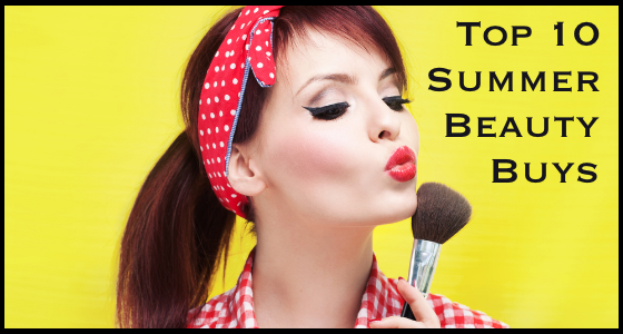 Top 10 Summer Beauty Buys - Must-Have Beauty Products