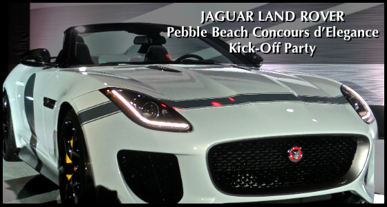 Jaguar Land Rover Pebble Beach Concours d'Elegance Kick-Off Party 2014