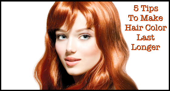 5 Tips To Make Hair Color Last Longer