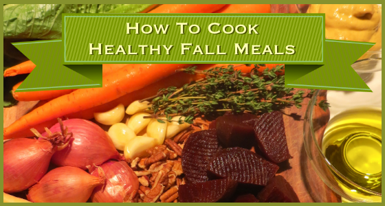 How To Cook Healthy Fall Meals