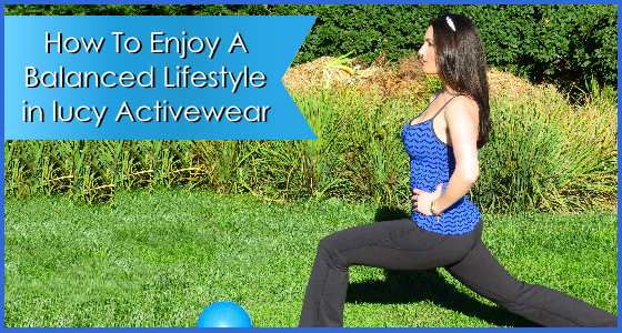 How To Enjoy A Balanced Lifestyle in lucy Activewear