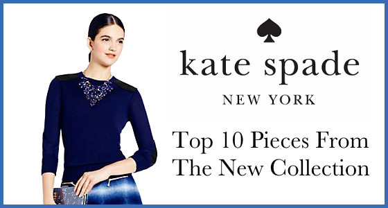 Kate Spade New York - Top 10 Pieces from The New Collection
