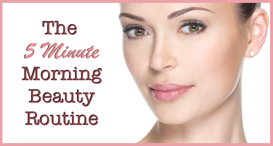The 5 Minute Morning Beauty Routine