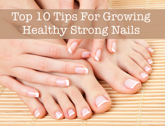 Top 10 Tips for Growing Healthy Strong Nails