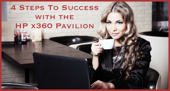 4 Steps To Success with the HP Pavilion x360 Laptop Tablet