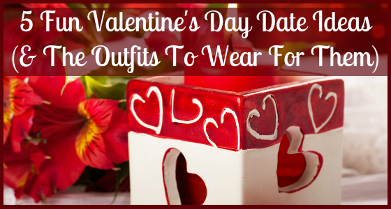 5 Fun Valentines Day Date Ideas and The Outfits To Wear For Them