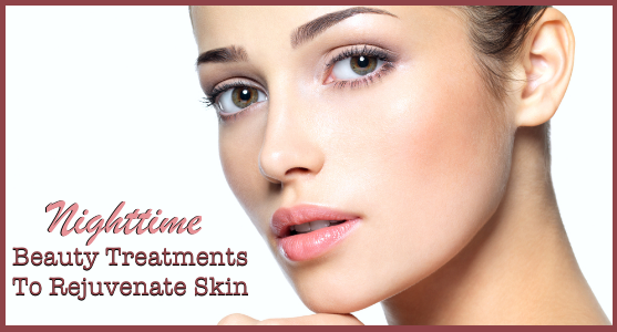 Nighttime Beauty Treatments To Rejuvenate Skin