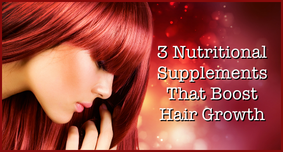 3 Nutritional Supplements That Boost Hair Growth