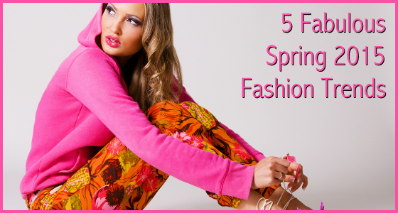5 Fabulous Spring 2015 Fashion Trends (and How To Wear Them)
