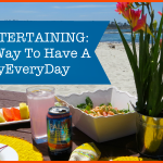 Easy Entertaining: The Fun Way to Have a #VacayEveryDay