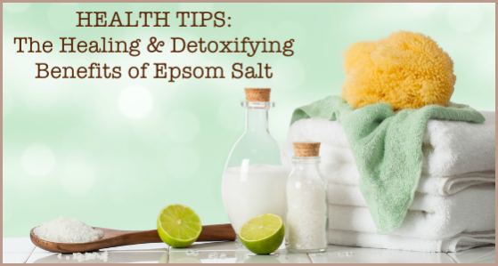 Health Tips: The Healing & Detoxifying Benefits of Epsom Salt