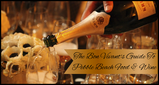 The Bon Vivant's Guide To Pebble Beach Food and Wine – The Grand Gourmet Experience