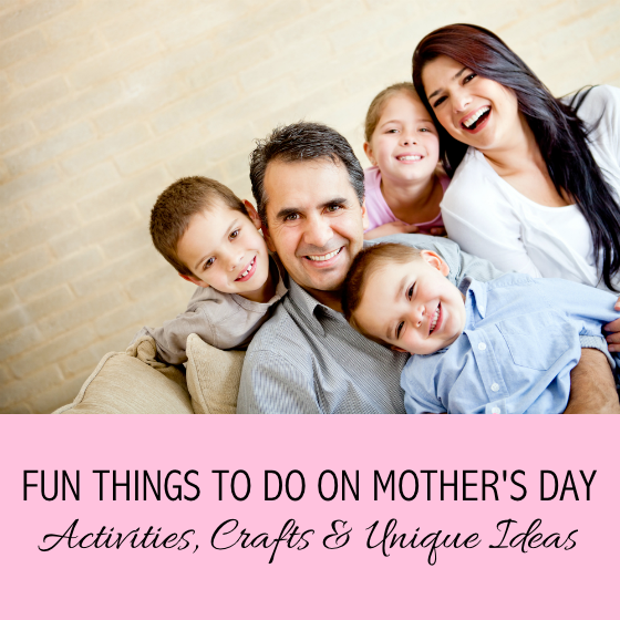 Fun Things To Do On Mother's Day - Activities Crafts Ideas