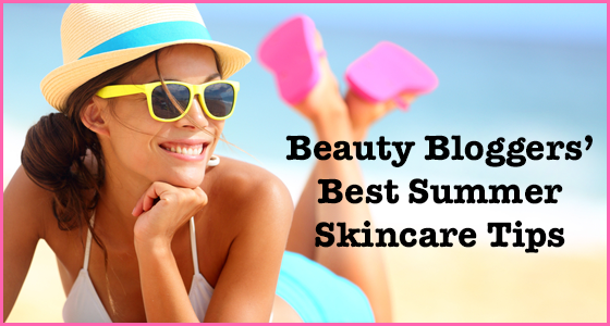 Beauty Bloggers Best Summer Skincare Tips