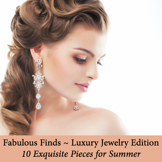 Fabulous Finds Luxury Jewelry Summer 2015