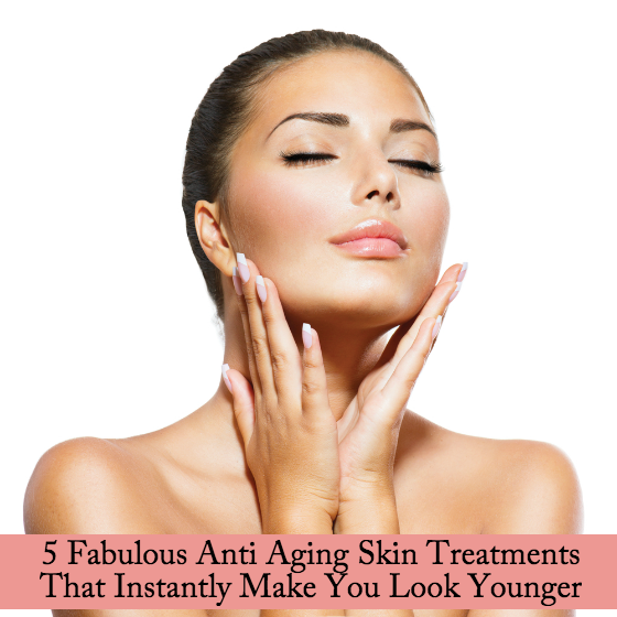 5 Fabulous Anti Aging Skin Treatments
