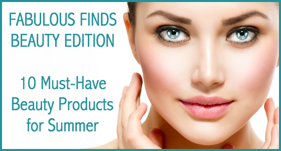 Fabulous Finds Beauty Edition - Summer 2015