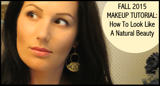 Fall 2015 Makeup Tutorial How To Look Like A Natural Beauty