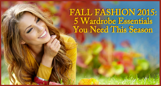 Fall Fashion 2015 - 5 Wardrobe Essentials