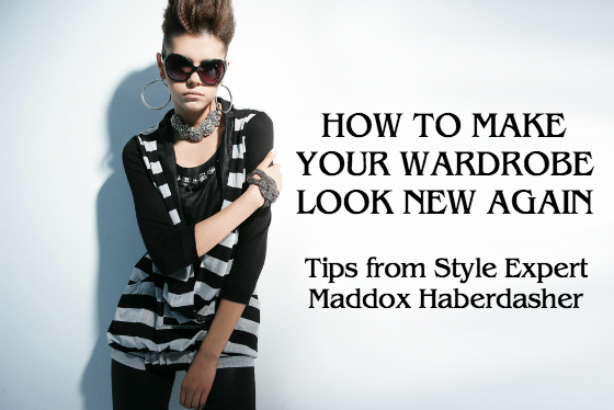 How To Make Your Wardrobe Look New Again - Tips from Maddox Haberdasher