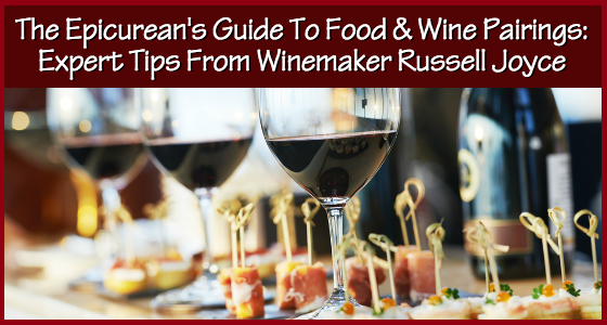 The Epicurean's Guide To Food & Wine Pairings - Expert Tips from Winemaker Russell Joyce