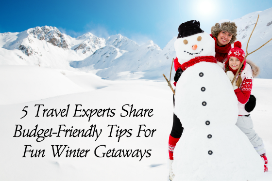 5 Travel Experts Share Budget-Friendly Tips for Fun Winter Getaways