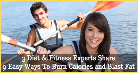 3 Diet & Fitness Experts Share 9 Easy Ways To Burn Calories and Blast Fat