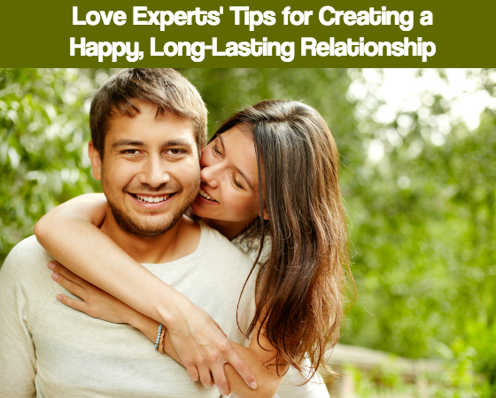 Love Experts' Tips for Creating a Happy Long-Lasting Relationship