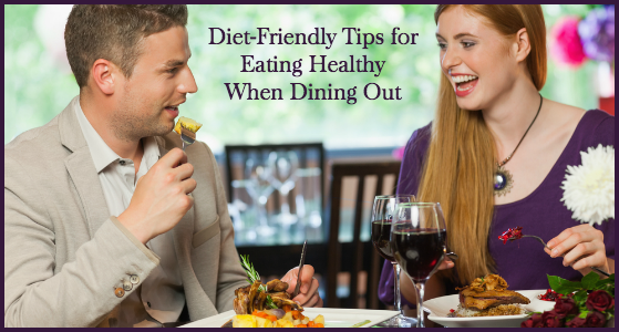 Diet-Friendly Tips for Eating Healthy When Dining Out