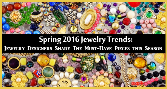 Spring 2016 Jewelry Trends: Jewelry Designers Share The Must-Have Pieces This Season