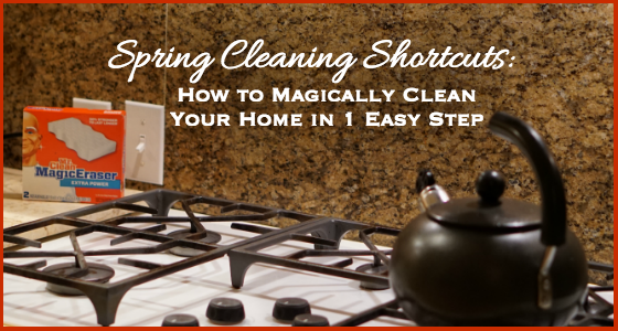 Spring Cleaning Shortcuts - How To Magically Clean Your Home in 1 Easy Step with Mr. Clean Magic Eraser
