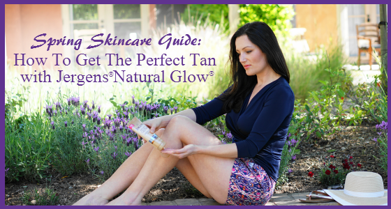 Spring Skincare Guide: How To Get The Perfect Tan with JERGENS Natural Glow