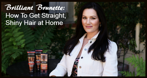 Brilliant Brunette - How To Get Straight Shiny Hair at Home