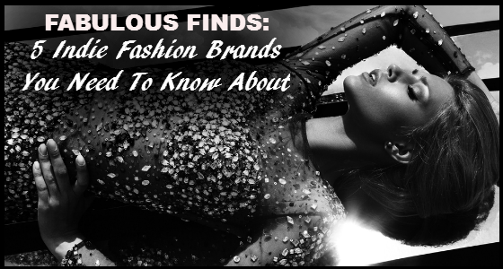 Fabulous Finds - 5 Indie Fashion Brands You Need To Know About