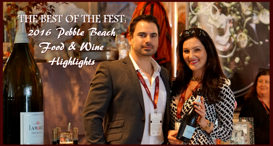 The Best of The Fest - 2016 Pebble Beach Food and Wine Highlights