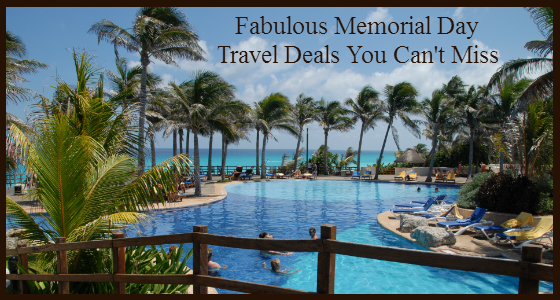 Fabulous Memorial Day Travel Deals You Can't Miss