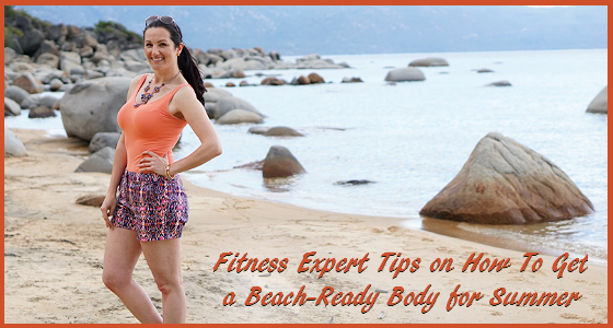 Fitness Expert Tips on How To Get a Beach-Ready Body