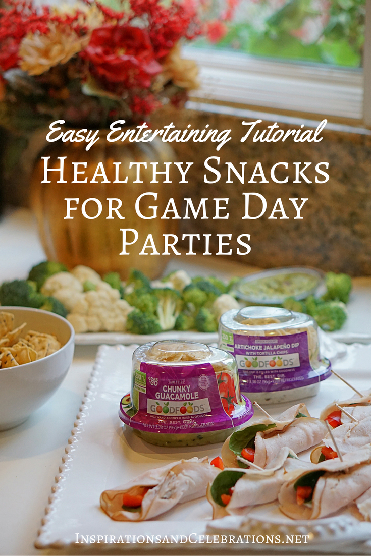 Easy Entertaining Tutorial - Healthy Snacks for Game Day Parties