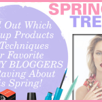 Beauty Bloggers' Favorite Spring Trends