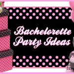 Bachelorette Party Ideas - Entertaining Guide