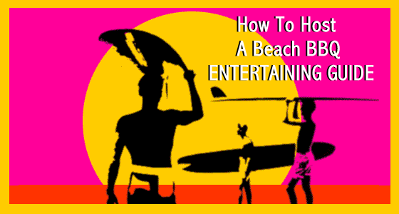 How To Host A Beach BBQ - Beach Party Entertaining Guide