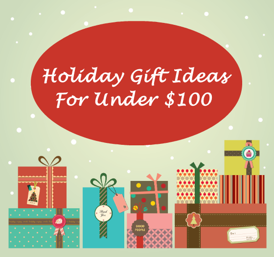 Holiday Gift Ideas - Gifts Under $100