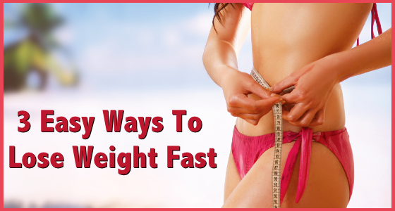 3 Easy Ways To Lose Weight Fast - Weight Loss Diets That Work