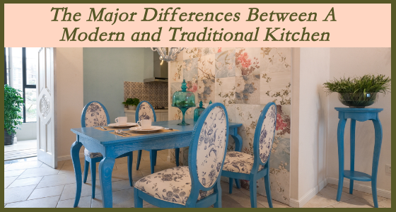 Major Differences Between A Modern and Traditional Kitchen