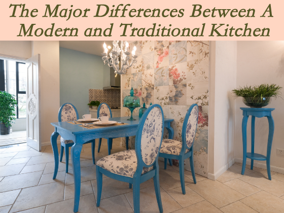 The Major Differences Between A Modern And Traditional Kitchen